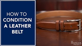 How To Condition a Leather Belt