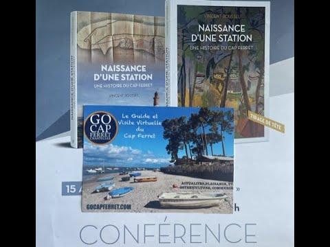 02 Naissance d'une Station - Conférence Vincent Roussel -Le mot du maire Lège-Cap Ferret