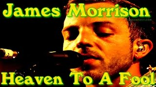 James Morrison - Heaven To A Fool - Wilton