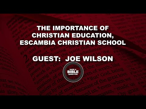 Discussion Concerning The Importance Of Christian Education & Escambia Christian School