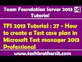 TFS 2013 Tutorial : 27 - How to create a Test case plan in Microsoft Test manager 2013 Professional