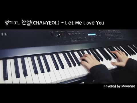 '정기고, 찬열 (CHANYEOL) - Let Me Love You' Piano Cover (Junggigo/EXO) Mp3