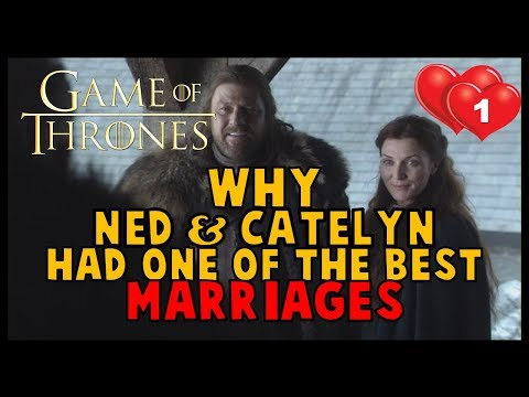 Why Ned & Catelyn = BEST Marriage (Game Of Thrones / ASOIAF)