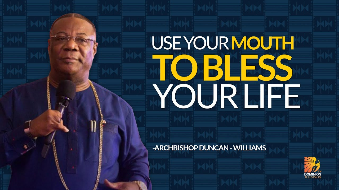 Use Your Mouth To Bless your Life - Archbishop Duncan Williams