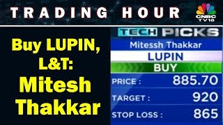 Buy LUPIN, L&T: Mitesh Thakkar | Trading Hour | CNBC TV18