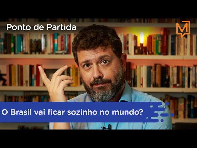 O Brasil vai ficar sozinho no mundo?