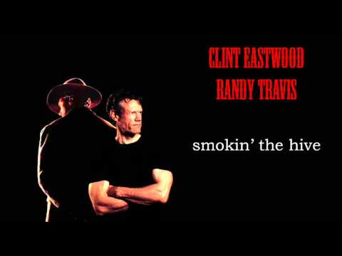 Randy Travis & Clint Eastwood - Smokin' The Hive