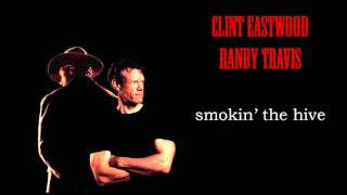 Randy Travis & Clint Eastwood - Smokin' The Hive