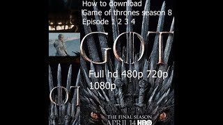 How to download movie Game of thornes season 8 episode 1 2 3 4 full HD 480p 720p 1080p