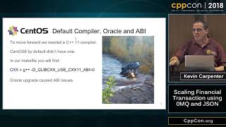 """CppCon 2018: Kevin Carpenter """"Scaling Financial Transaction using 0MQ and JSON"""""""