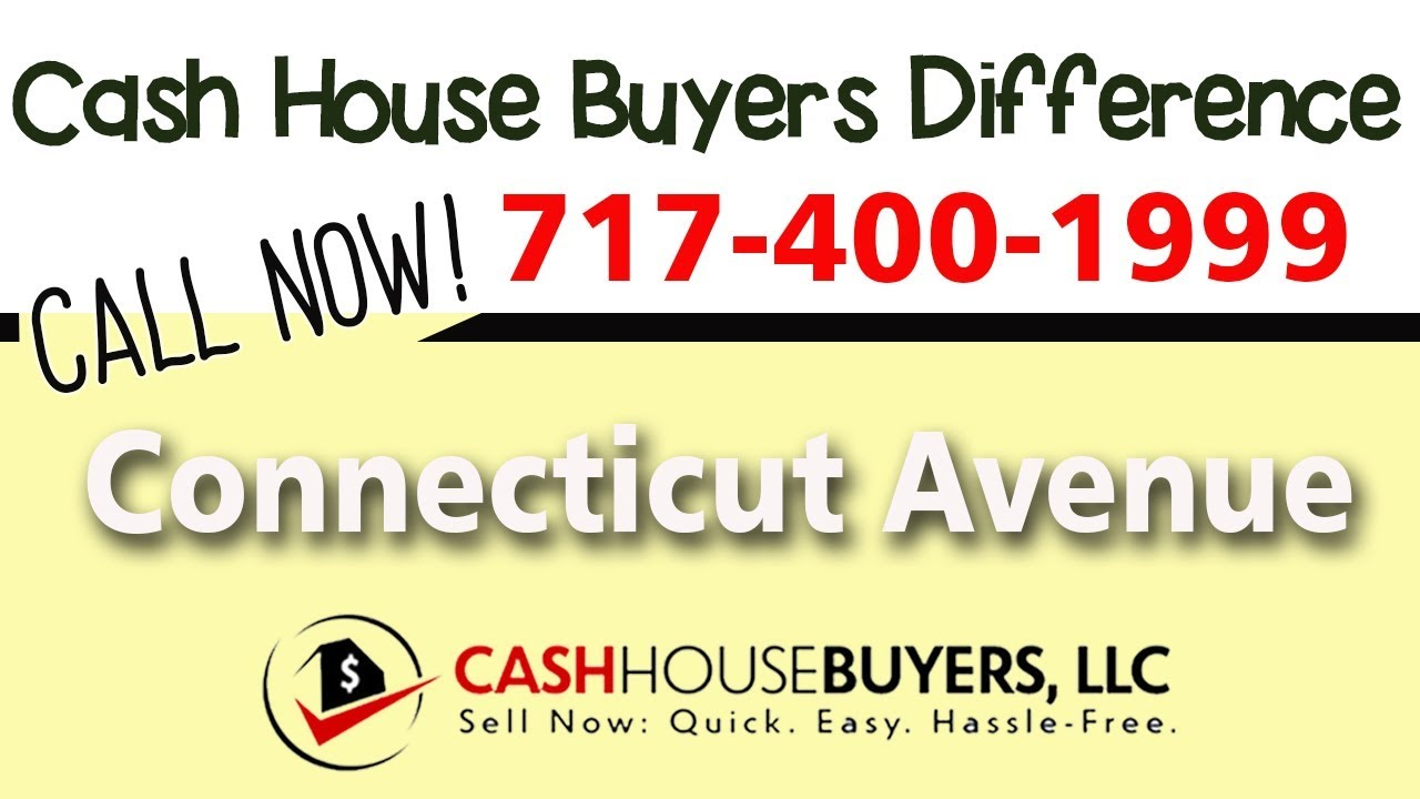 Cash House Buyers Difference in Connecticut Avenue Washington DC   Call 7174001999   We Buy Houses