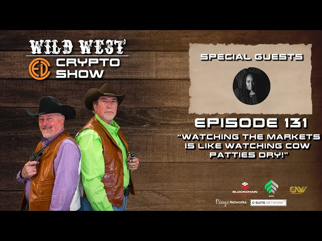 Wild West Crypto Show EP 131 | Watching The Markets Is Like Watching Cow Patties Dry!