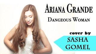 Ariana Grande - Dangerous Woman   Live cover by Sasha Gomel (4K) Александра Гомель