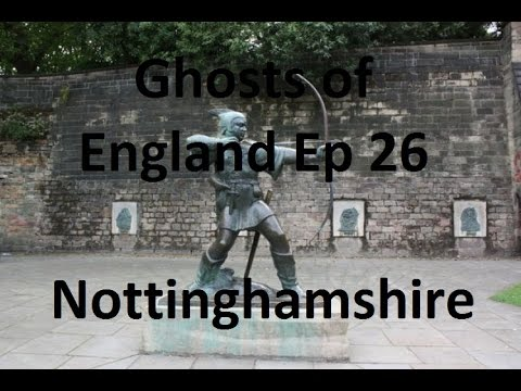 Ghosts of England Ep 26 - Nottinghamshire
