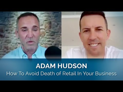 How To Avoid Death of Retail Killing Your Business With Adam Hudson