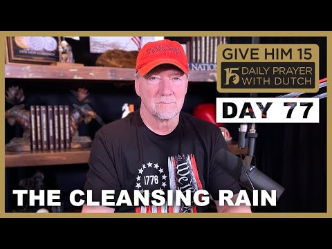 The Cleansing Rain | Give Him 15: Daily Prayer with Dutch Day 77 (Jan. 22, '21)