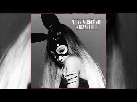 Ariana Grande - Thinking Bout You (Revamped)