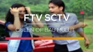 Video FTV SCTV - Queen Of Bau Mulut download MP3, 3GP, MP4, WEBM, AVI, FLV Oktober 2019