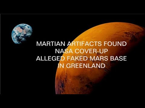 MARS ARTIFACTS FOUND, ALLEGED NASA COVER-UP AND A FAKE MARS BASE IN GREENLAND