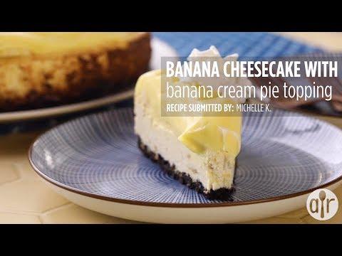 How To Make Banana Cheesecake With Banana Cream Pie Topping   Dessert Recipes   Allrecipes.com