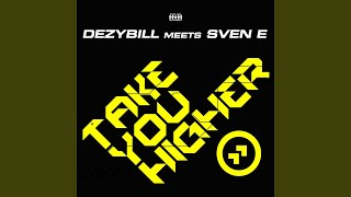 Take You Higher (Dezybill Meets Sven E) (Bastian Basic Remix)