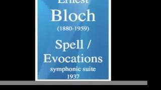 Ernest Bloch (1880-1959) : Spell/Evocations, symphonic suite (1937)