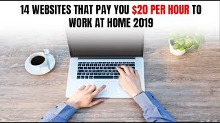 14 Websites That Pay You $20 per Hour to Work at Home 2019