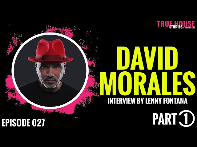 David Morales interviewed by Lenny Fontana for True House Stories # 027 (Part 1)