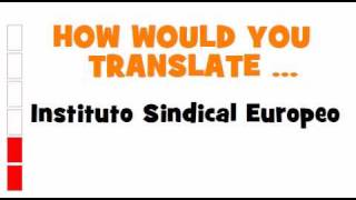 SPANISH TRANSLATION QUIZ = Instituto Sindical Europeo