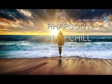 DJ Maretimo - Sean Hayman - Rhapsody In Chill - (Full Album) HD, 3 Hours, continuous mix