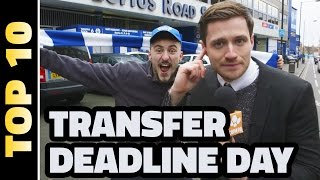 TRANSFER DEADLINE DAY COUNTDOWN - Top 10 People We