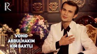 Vohid Abdulhakim - Kim baxtli | Вохид Абдулхаким - Ким бахтли