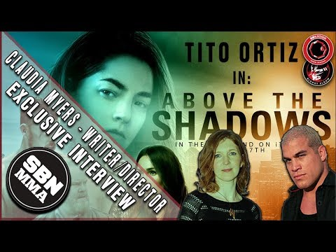 Writer Director Claudia Myers Tito Ortiz new movie Above The Shadows
