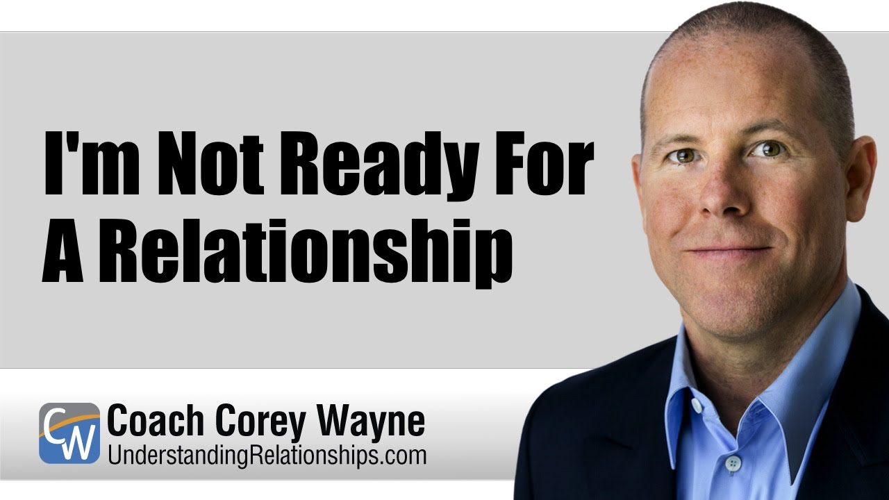 I'm Not Ready For A Relationship