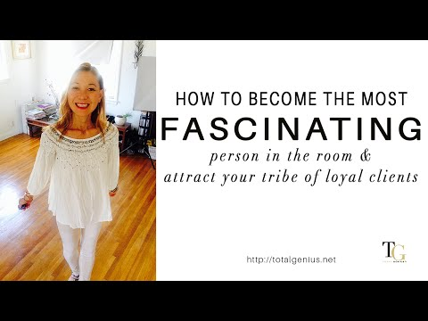 How To Become The Most Fascinating Person to Attract Your Tribe of Loyal Clients