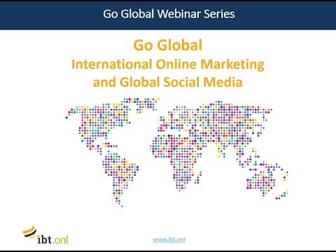Go Global Webinar: Online International Marketing and Global Social Media