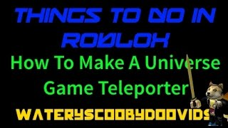 Things To Do In ROBLOX - How To Make A Universe Script Teleporter!