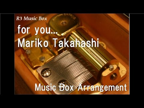 for you.../Mariko Takahashi [Music Box]