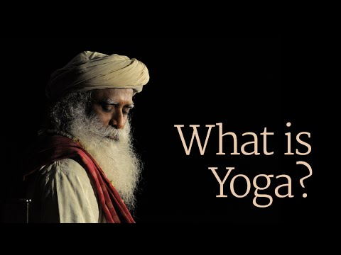 What Is Yoga? - Sadhguru - Part 1