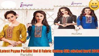 Latest Psyna Paridhi Vol 8 Fabric Cotton Silk stiched kurti 2018