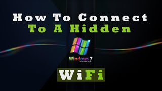 How to connect to hidden wifi in windows 7