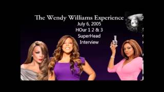 The Wendy Williams Experience: July 6 2005 Hour 1 2 and 3 SUPERHEAD INTERVIEW