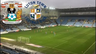 Matchday Experience Coventry City VS Luton Town 15/12/2018