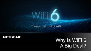Why Is WiFi 6 A Big Deal? | NETGEAR