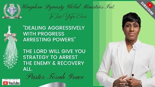 "Pastor Torah Grace - ""DEALING AGGRESSIVELY WITH PROGRESS ARRESTING POWERS"""