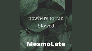 nowhere to run (Slowed)