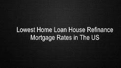 Lowest Home Loan House Refinance Mortgage Rates in The US