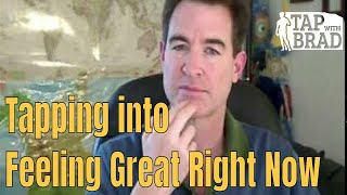 Tapping into Feeling Great Right Now - EFT with Brad Yates