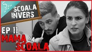 SCOALA INVERS (EP11- MAMA LA SCOALA) (guest NoapteaTarziu & Cristina Almasan)