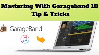 Mastering With Garageband 10 Tip & Tricks